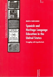 Spanish and Heritage Language Education in the United States. - Struggling with hypotheticals. ebook by Marta Fairclough