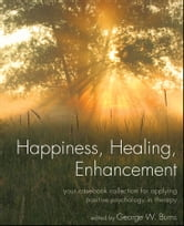 Happiness, Healing, Enhancement - Your Casebook Collection For Applying Positive Psychology in Therapy ebook by