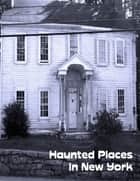 Haunted Places In New York ebook by Sean Mosley