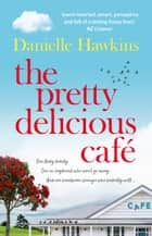 The Pretty Delicious Cafe - Hungry for summer, romance, friends and food? Come visit Ratai Beach. ebook by Danielle Hawkins