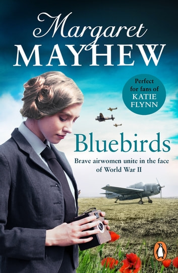 Bluebirds - An uplifting and heart-warming wartime saga, full of friendship, courage and determination ebook by Margaret Mayhew