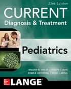 CURRENT Diagnosis and Treatment Pediatrics, Twenty-Third Edition ebook by William W. Hay Jr.,Myron J. Levin,Robin R. Deterding,Mark J. Abzug