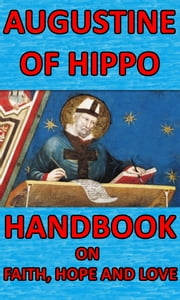 Handbook on Faith, Hope and Love ebook by Augustine of Hippo