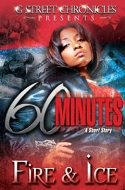 60 Minutes (G Street Chronicles Presents) ebook by Fire and Ice