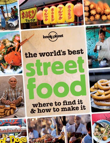 The World's Best Street Food (excerpt) – Where to find it and how to make it - Where to find it and how to make it ebook by Lonely Planet