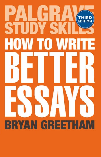 How to Write Better Essays ebook by B. Greetham