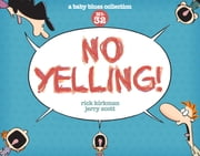 No Yelling! - A Baby Blues Collection ebook by Rick Kirkman,Jerry Scott