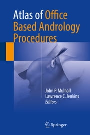 Atlas of Office Based Andrology Procedures ebook by John P. Mulhall,Lawrence Jenkins
