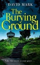 The Burying Ground ebook by David Mark