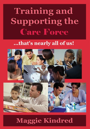 Training and supporting the care force - - that's nearly all of us ebook by Maggie Kindred