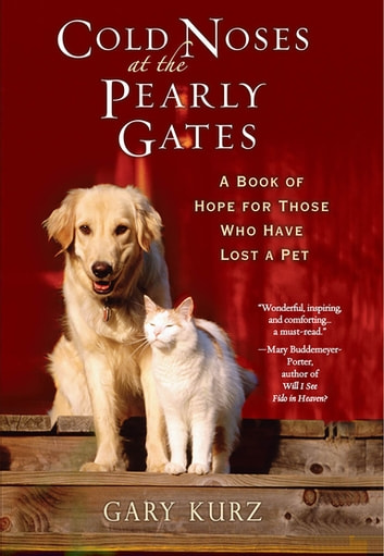 Cold Noses at the Pearly Gates: - A Book of Hope for Those Who Have Lost a Pet ebook by Gary Kurz