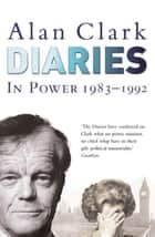 Diaries: In Power - In Power ebook by Alan Clark, Ion Trewin