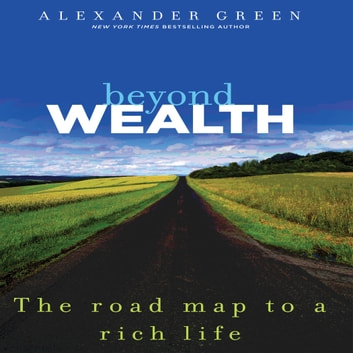 Beyond Wealth - The Road Map to a Rich Life audiobook by Alexander Green