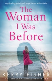 The Woman I Was Before - A gripping, emotional page turner with a twist ebook by Kerry Fisher