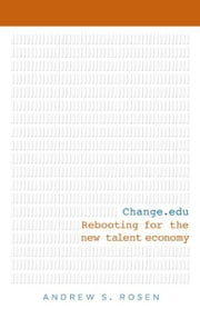 Change.edu: Rebooting for the New Talent Economy - Rebooting for the New Talent Economy ebook by Andrew S Rosen