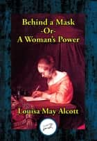 Behind a Mask - or, A Woman's Power ebook by Louisa May Alcott