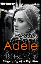 Adele – Biography of a Pop Star ebook by Jason Hakim