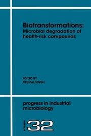Biotransformations: Microbial Degradation of Health-Risk Compounds ebook by Singh, V.P.