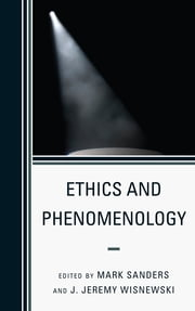 Ethics and Phenomenology ebook by Mark Sanders,J. Jeremy Wisnewski
