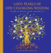 1,001 Pearls of Life-Changing Wisdom - Insight on Identity, Truth, and Success ebook by Elizabeth Venstra