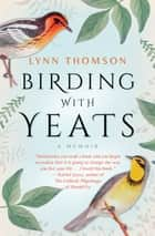 Birding with Yeats - A Mother's Memoir ebook by Lynn Thomson