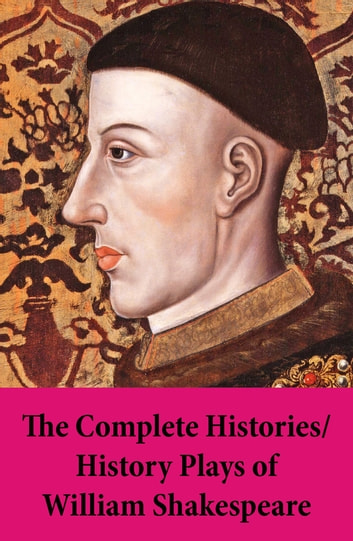 The Complete Histories / History Plays of William Shakespeare ebook by William Shakespeare