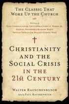 Christianity and the Social Crisis in the 21st Century - The Classic That Woke Up the Church ebook by Walter Rauschenbusch