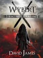 Wybert Strike First, Strike Fast ebook by David James
