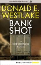 Bank Shot ebook by Donald E. Westlake