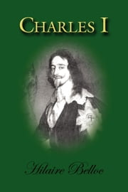Charles I ebook by Hilaire Belloc,Dr. Clyde Wilson