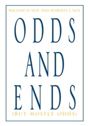 Odds and Ends ebook by William D. Noe and Roberta J. Noe