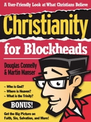 Christianity for Blockheads - A User-Friendly Look at What Christians Believe ebook by Douglas Connelly,Martin H. Manser