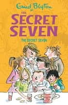 The Secret Seven - Book 1 ebook by Enid Blyton