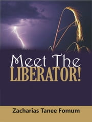 Meet The Liberator! ebook by Zacharias Tanee Fomum