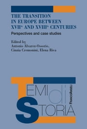 The Transition in Europe between XVII and XVIII centuries - Perspectives and case studies ebook by AA. VV., Antonio Alvarez-Ossorio, Cinzia Cremonini,...