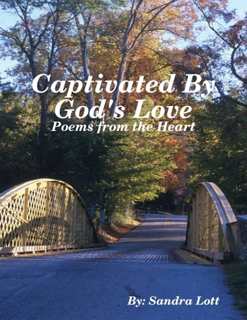 Captivated By God's Love: Poems from the Heart ebook by Sandra Lott