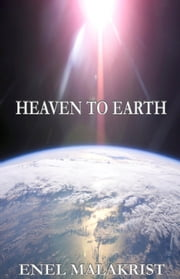 Heaven to Earth ebook by Enel Malakrist