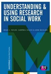 Understanding and Using Research in Social Work ebook by Brian J. Taylor,Campbell Killick,Ms. Anne McGlade