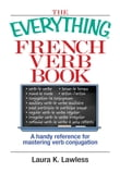 The Everything French Verb Book: A Handy Reference For Mastering Verb Conjugation