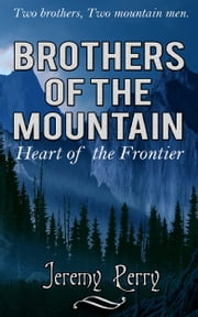 Brothers of the Mountain: Heart of the Frontier ebook by Jeremy Perry