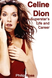 Celine Dion: Superstar's Life and Career ebook by Philip Ross
