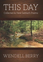 This Day - Collected & New Sabbath Poems ebook by Wendell Berry