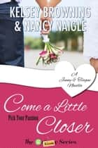 Come a Little Closer - A Jenny & Teague Novella ebook by Kelsey Browning, Nancy Naigle