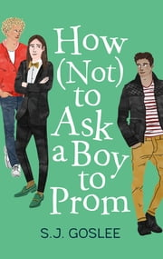 How Not to Ask a Boy to Prom ebook by S. J. Goslee