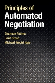 Principles of Automated Negotiation ebook by Shaheen Fatima,Sarit Kraus,Michael Wooldridge