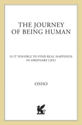 The Journey of Being Human - Is It Possible to Find Real Happiness in Ordinary Life? ebook by Osho