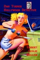 Dan Turner Hollywood Detective #1 ebook by Robert Leslie Bellem