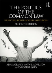 The Politics of the Common Law - Perspectives, Rights, Processes, Institutions ebook by Adam Gearey,Wayne Morrison,Robert Jago