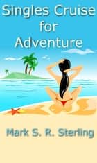 Single's Cruise for Adventure ebook by Mark S. R. Sterling