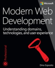 Modern Web Development - Understanding domains, technologies, and user experience ebook by Dino Esposito